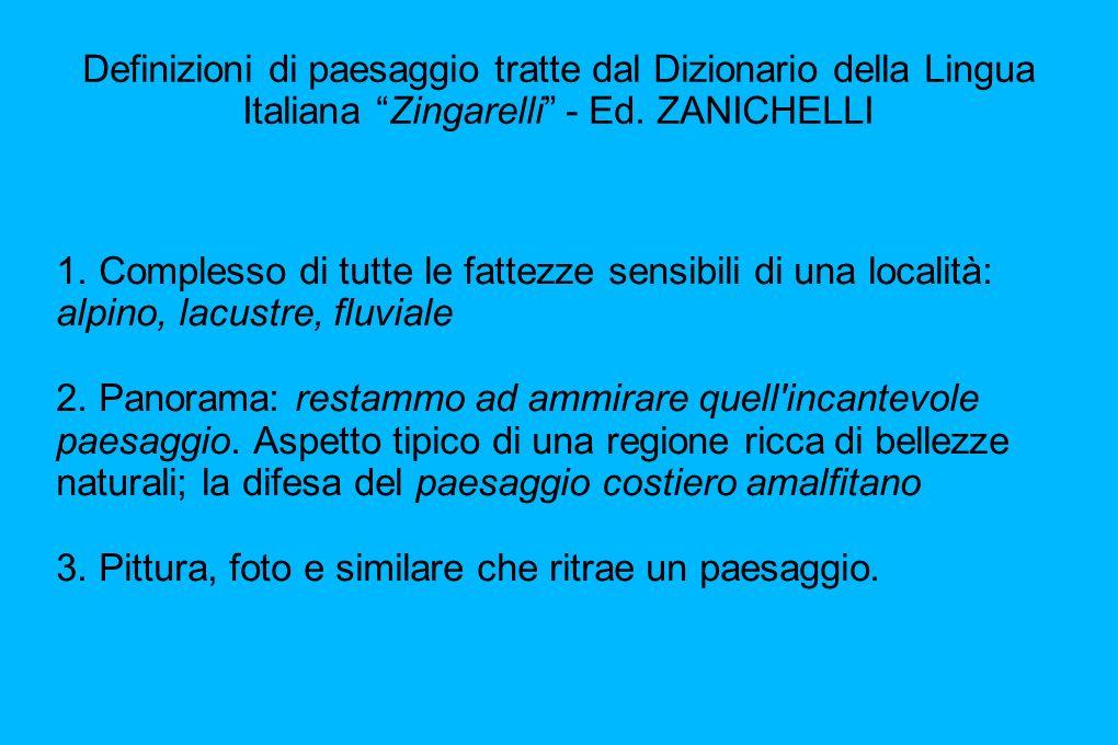 Definizioni di paesaggio tratte dal Dizionario della Lingua Italiana Zingarelli - Ed. ZANICHELLI