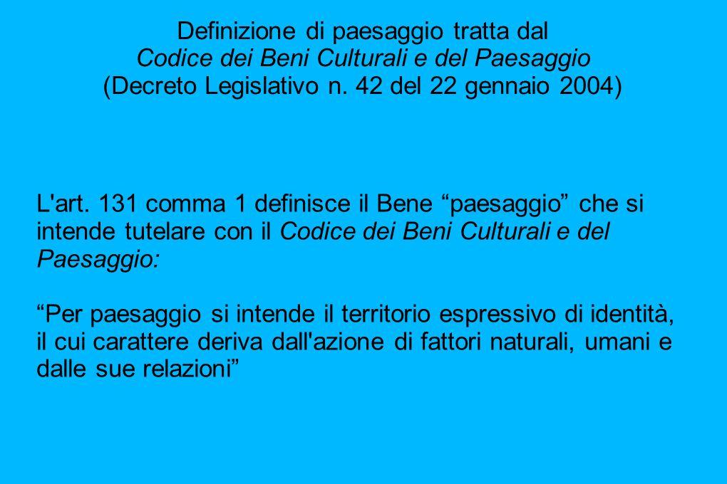Definizione di paesaggio tratta dal Codice dei Beni Culturali e del Paesaggio (Decreto Legislativo n. 42 del 22 gennaio 2004)