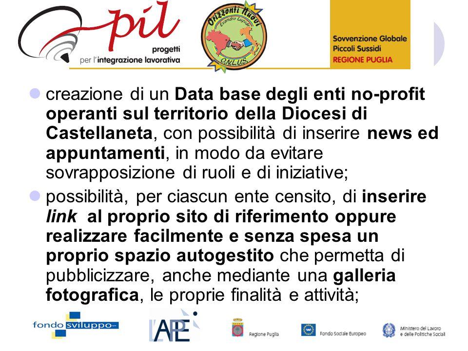 creazione di un Data base degli enti no-profit operanti sul territorio della Diocesi di Castellaneta, con possibilità di inserire news ed appuntamenti, in modo da evitare sovrapposizione di ruoli e di iniziative;
