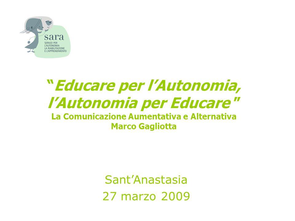 Educare per l'Autonomia, l'Autonomia per Educare La Comunicazione Aumentativa e Alternativa Marco Gagliotta