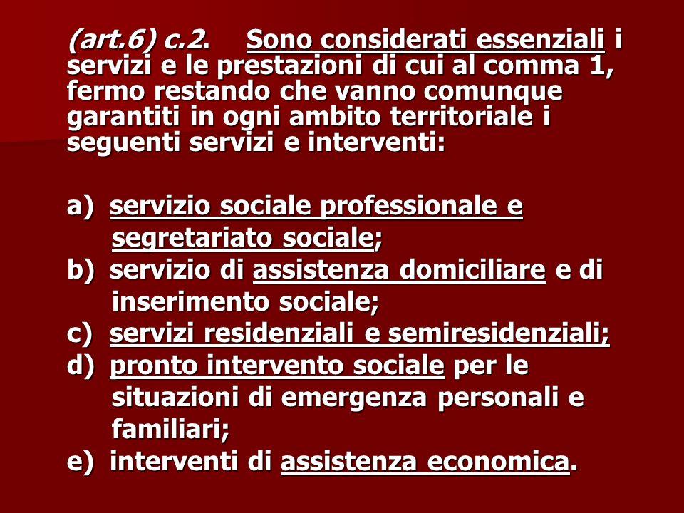 (art.6) c.2. Sono considerati essenziali i servizi e le prestazioni di cui al comma 1, fermo restando che vanno comunque garantiti in ogni ambito territoriale i seguenti servizi e interventi: