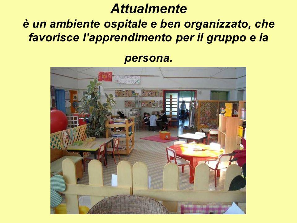 Attualmente è un ambiente ospitale e ben organizzato, che favorisce l'apprendimento per il gruppo e la persona.