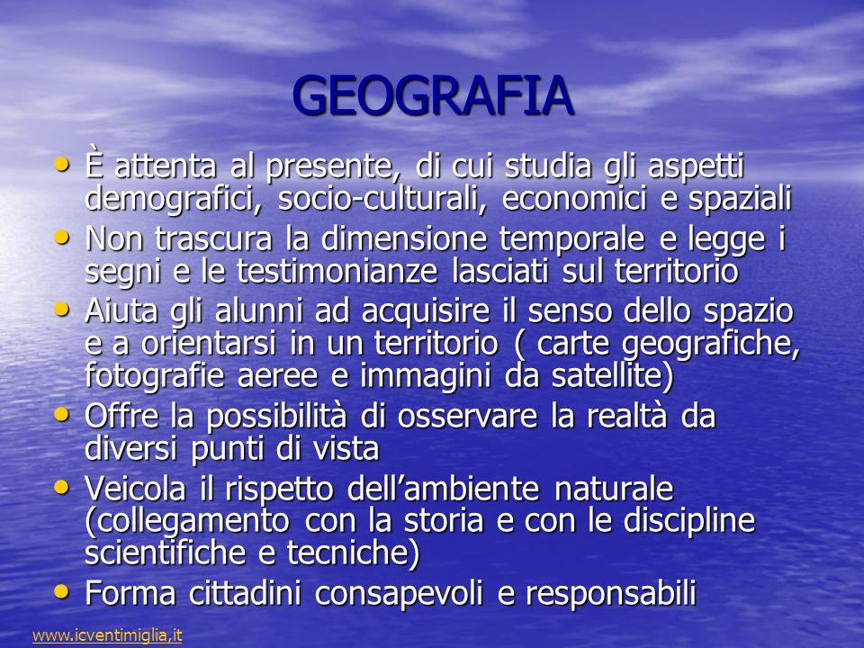 GEOGRAFIA È attenta al presente, di cui studia gli aspetti demografici, socio-culturali, economici e spaziali.