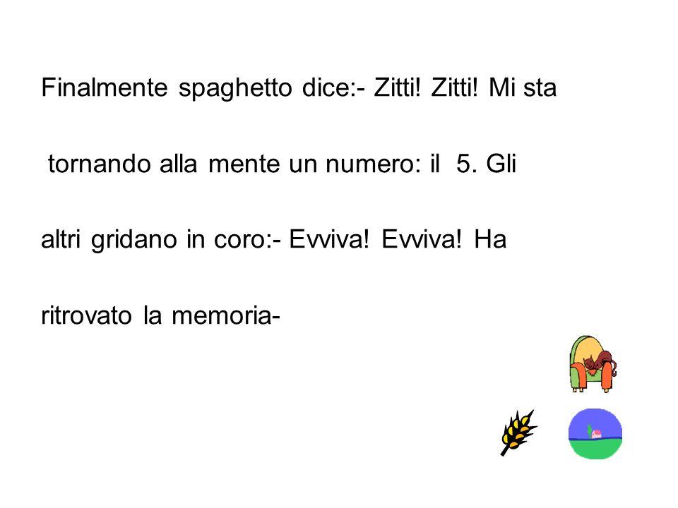 Finalmente spaghetto dice:- Zitti! Zitti! Mi sta