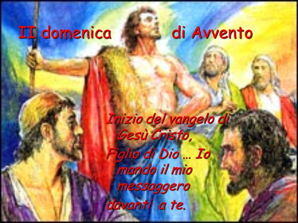 II domenica di Avvento Inizio del vangelo di Gesù Cristo,
