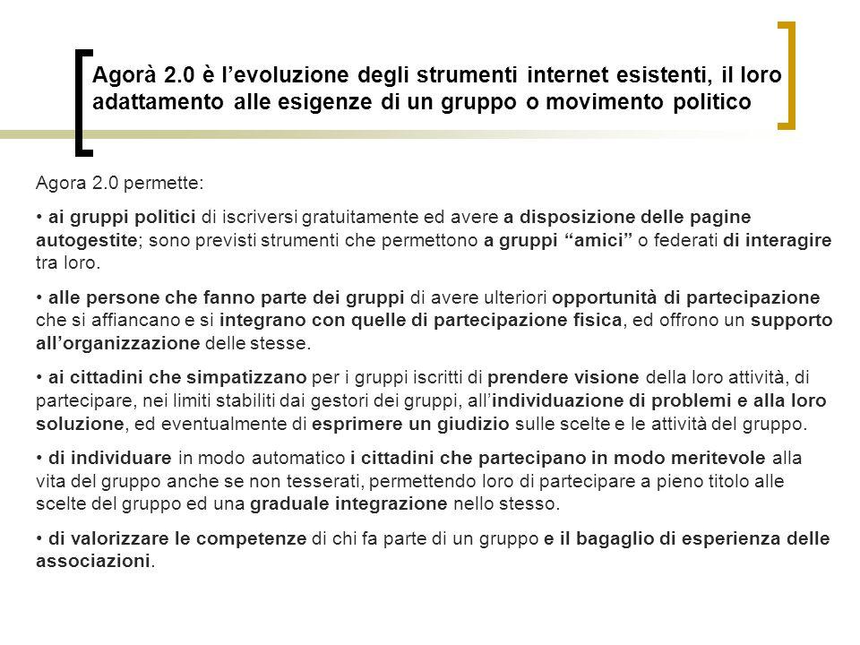 Agorà 2.0 è l'evoluzione degli strumenti internet esistenti, il loro adattamento alle esigenze di un gruppo o movimento politico