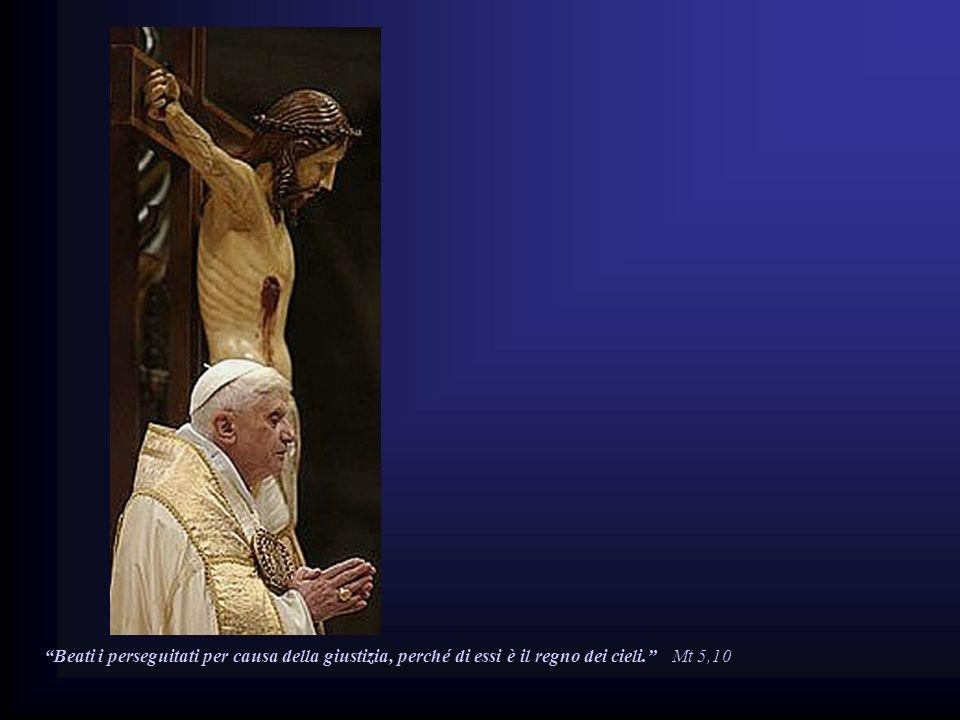 Beati i perseguitati per causa della giustizia, perché di essi è il regno dei cieli. Mt 5,10