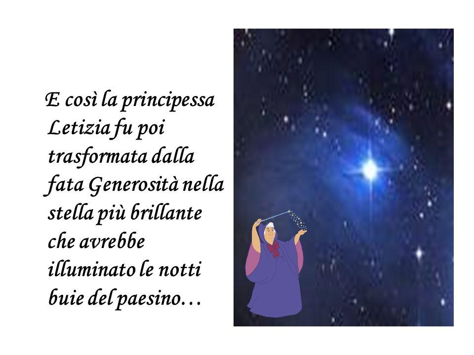 E così la principessa Letizia fu poi trasformata dalla fata Generosità nella stella più brillante che avrebbe illuminato le notti buie del paesino…