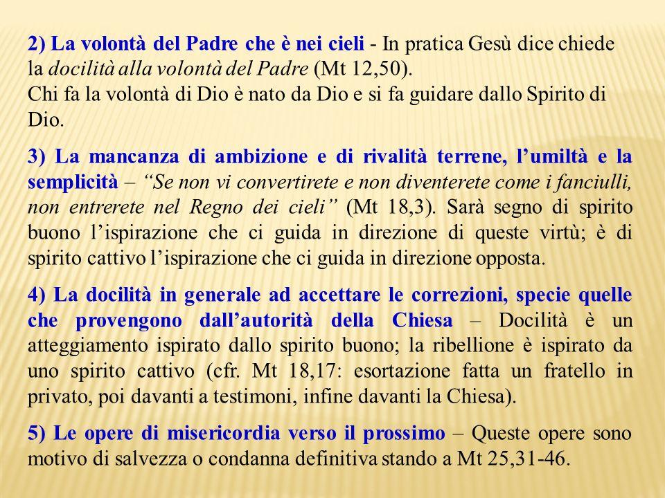 2) La volontà del Padre che è nei cieli - In pratica Gesù dice chiede la docilità alla volontà del Padre (Mt 12,50).