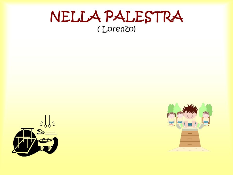 NELLA PALESTRA ( Lorenzo)