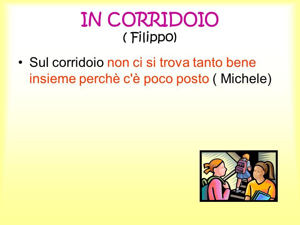 IN CORRIDOIO ( Filippo)