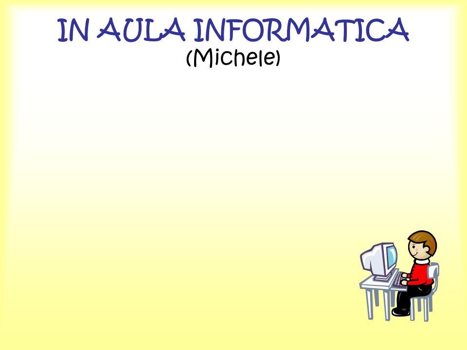IN AULA INFORMATICA (Michele)