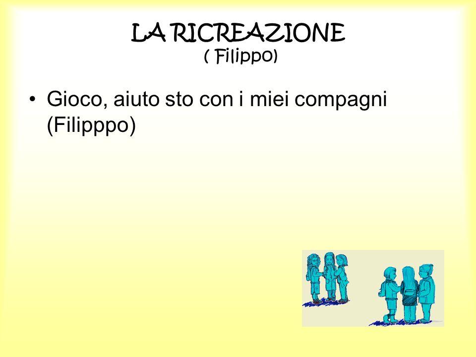 LA RICREAZIONE ( Filippo)