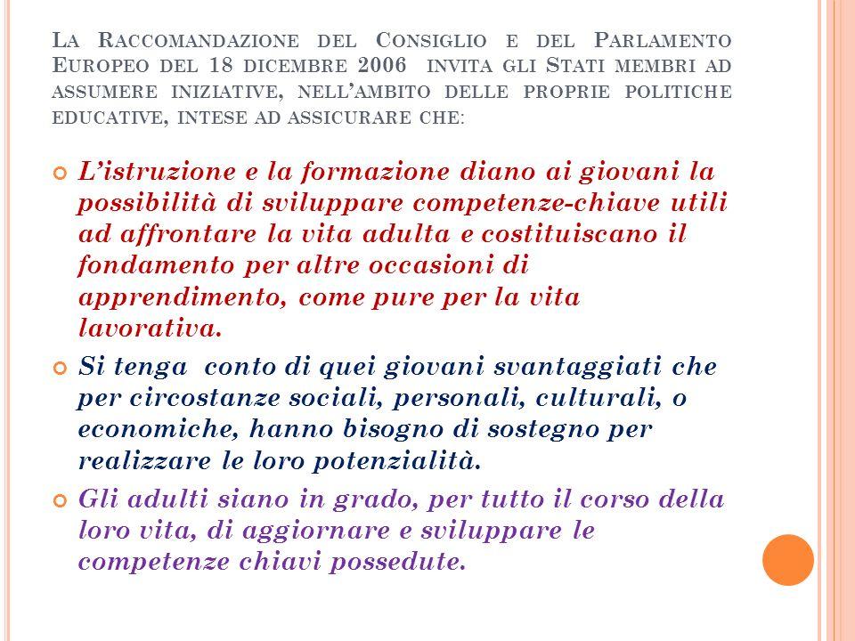 La Raccomandazione del Consiglio e del Parlamento Europeo del 18 dicembre 2006 invita gli Stati membri ad assumere iniziative, nell'ambito delle proprie politiche educative, intese ad assicurare che: