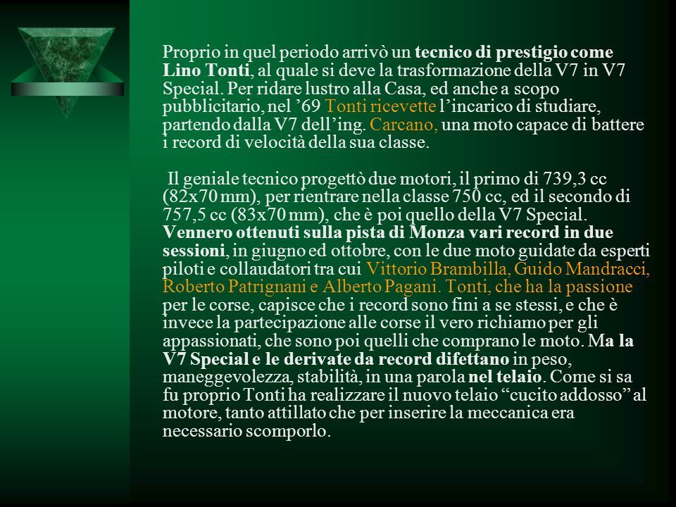 Proprio in quel periodo arrivò un tecnico di prestigio come Lino Tonti, al quale si deve la trasformazione della V7 in V7 Special.