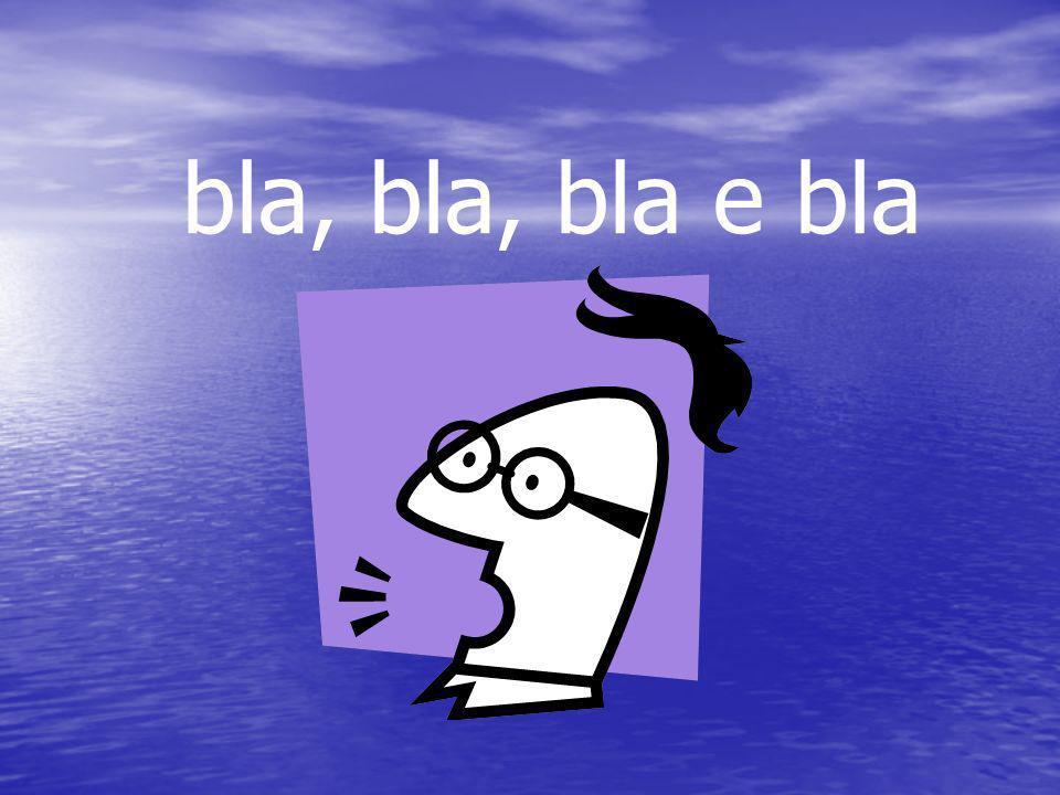 bla, bla, bla e bla