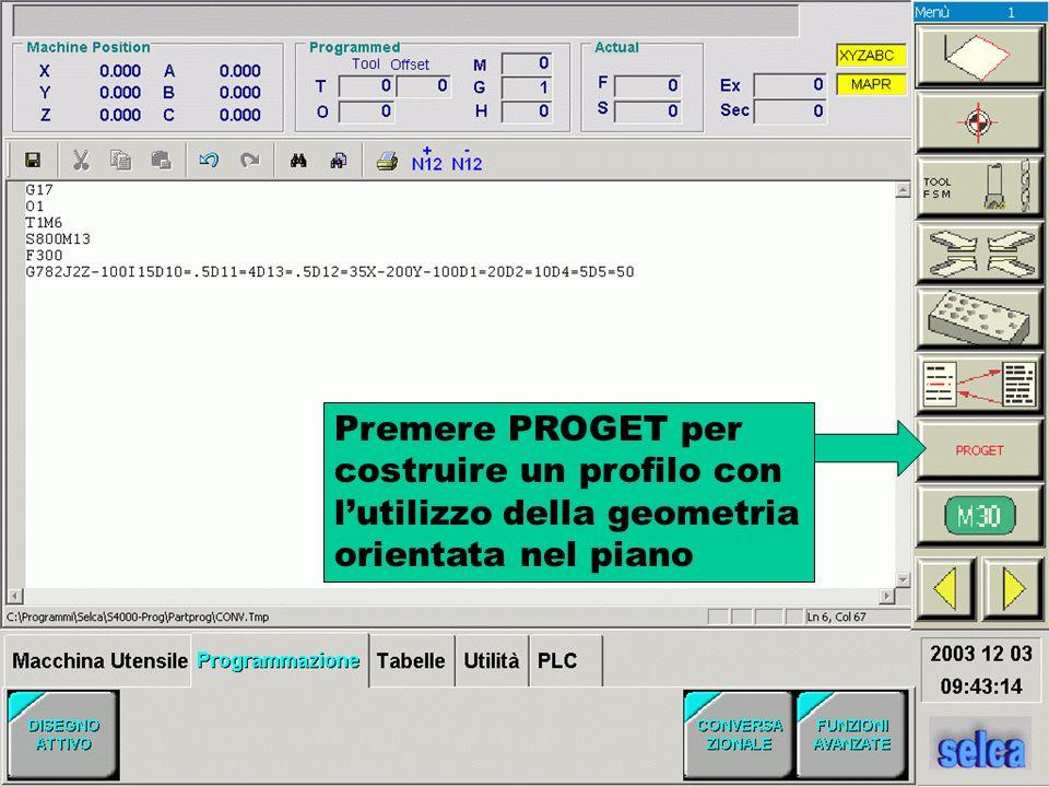 Premere PROGET per costruire un profilo con l'utilizzo della geometria orientata nel piano