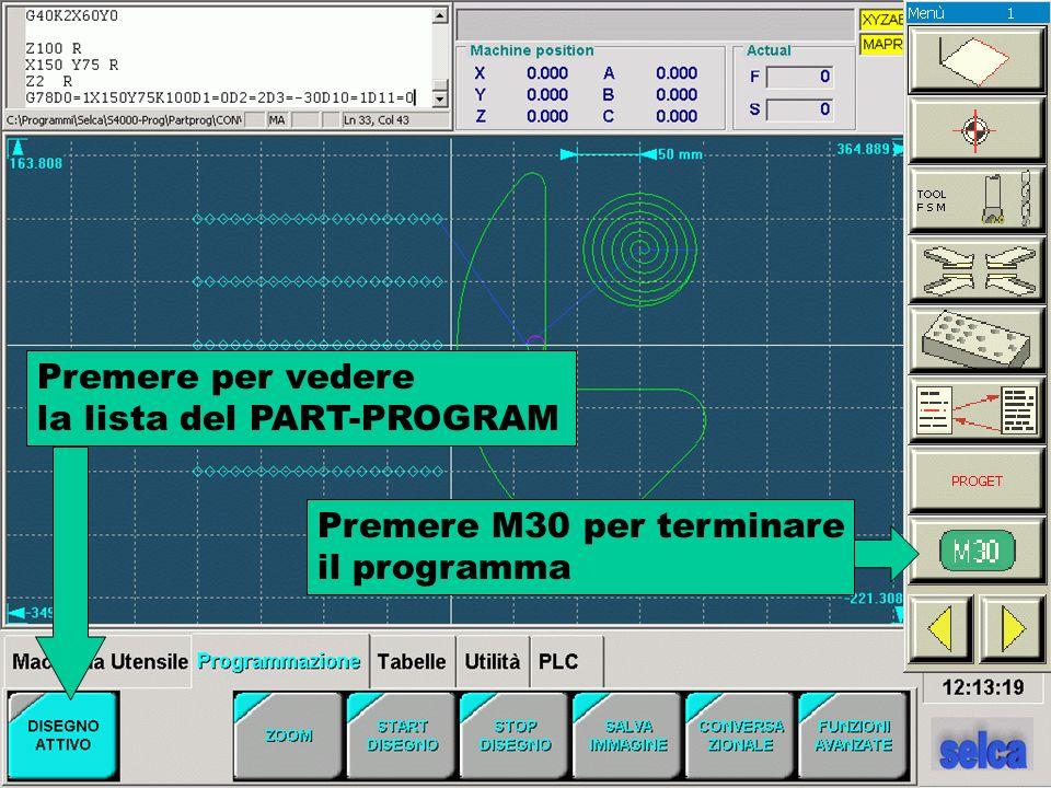 Premere per vedere la lista del PART-PROGRAM Premere M30 per terminare il programma