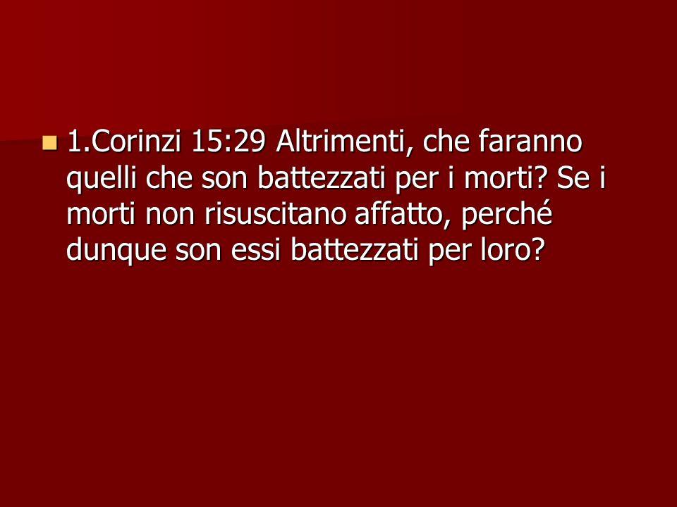 1.Corinzi 15:29 Altrimenti, che faranno quelli che son battezzati per i morti.