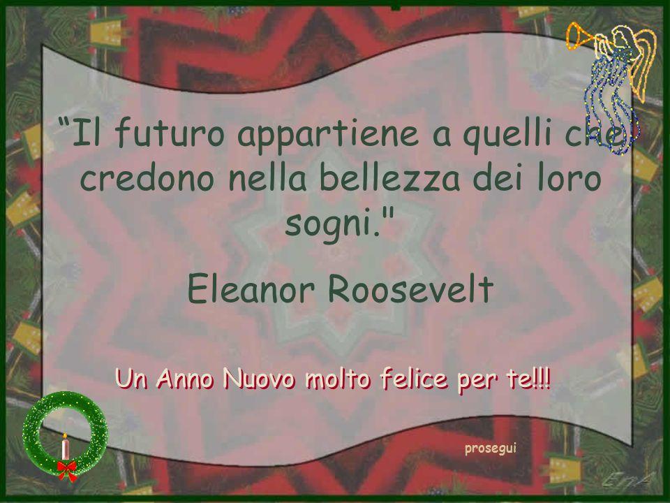 Il futuro appartiene a quelli che credono nella bellezza dei loro sogni.