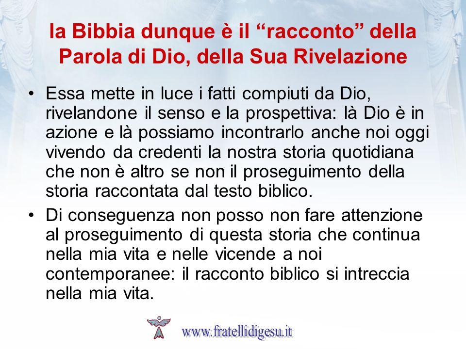 la Bibbia dunque è il racconto della Parola di Dio, della Sua Rivelazione