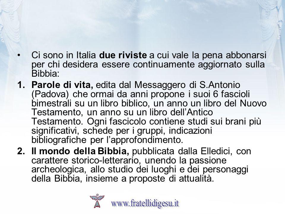 Ci sono in Italia due riviste a cui vale la pena abbonarsi per chi desidera essere continuamente aggiornato sulla Bibbia: