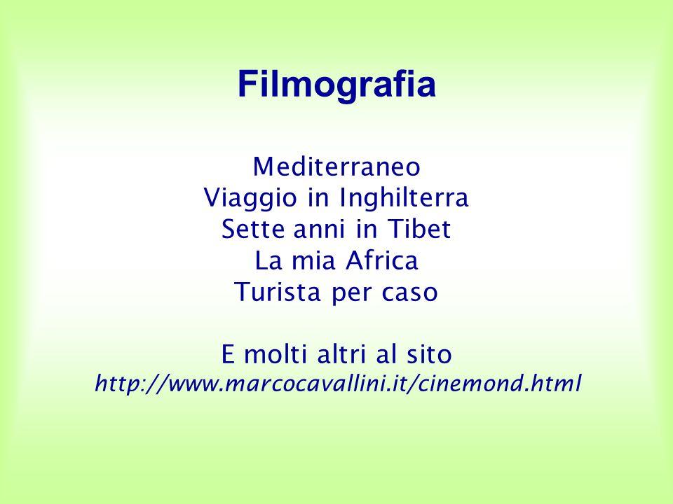 Filmografia Mediterraneo Viaggio in Inghilterra Sette anni in Tibet La mia Africa Turista per caso E molti altri al sito http://www.marcocavallini.it/cinemond.html
