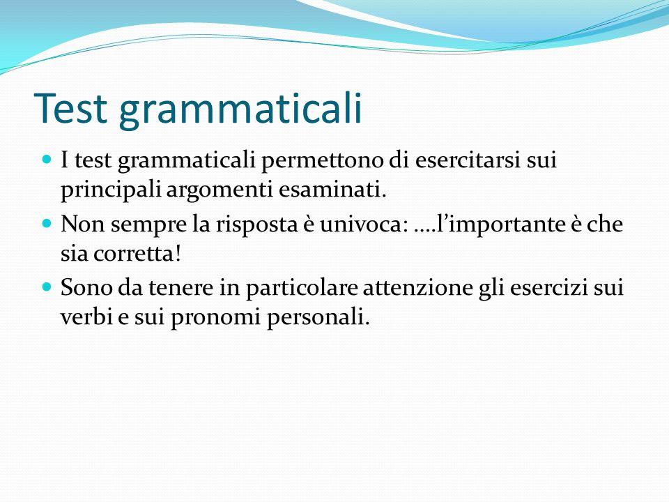 Test grammaticali I test grammaticali permettono di esercitarsi sui principali argomenti esaminati.