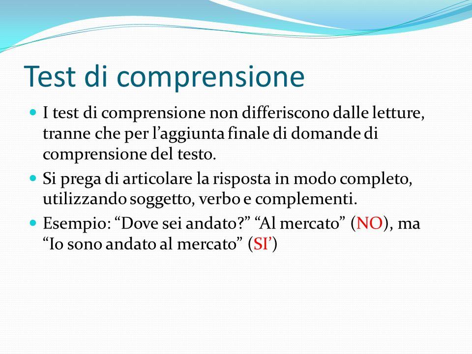 Test di comprensione I test di comprensione non differiscono dalle letture, tranne che per l'aggiunta finale di domande di comprensione del testo.