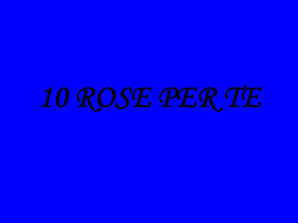 10 ROSE PER TE