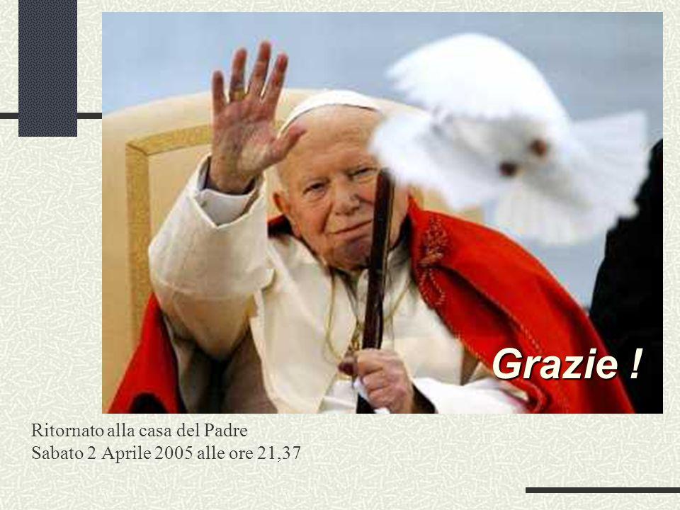 Ritornato alla casa del Padre Sabato 2 Aprile 2005 alle ore 21,37