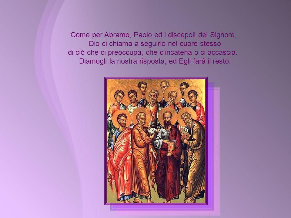 Come per Abramo, Paolo ed i discepoli del Signore,