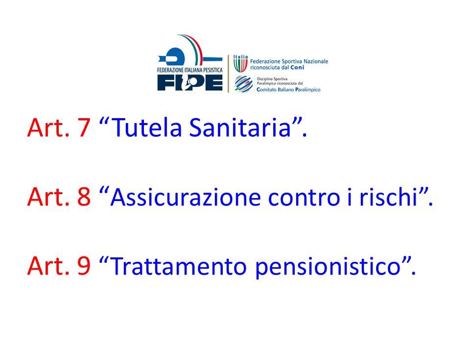 Art. 7 Tutela Sanitaria . Art. 8 Assicurazione contro i rischi . Art