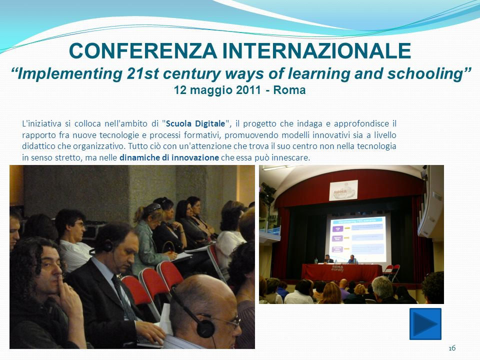 CONFERENZA INTERNAZIONALE Implementing 21st century ways of learning and schooling 12 maggio 2011 - Roma