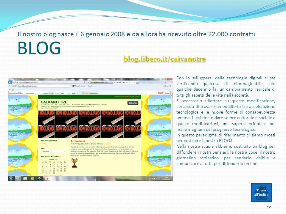 BLOG Il nostro blog nasce il 6 gennaio 2008 e da allora ha ricevuto oltre 22.000 contratti. blog.libero.it/caivanotre.