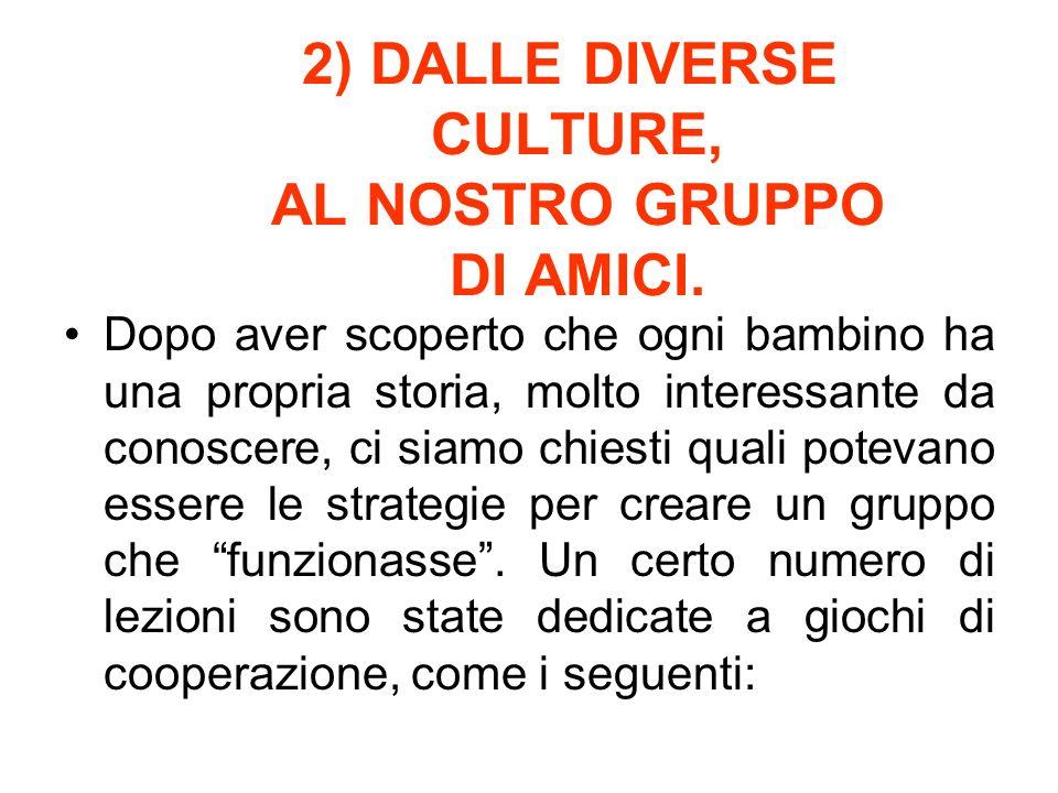 2) DALLE DIVERSE CULTURE, AL NOSTRO GRUPPO DI AMICI.