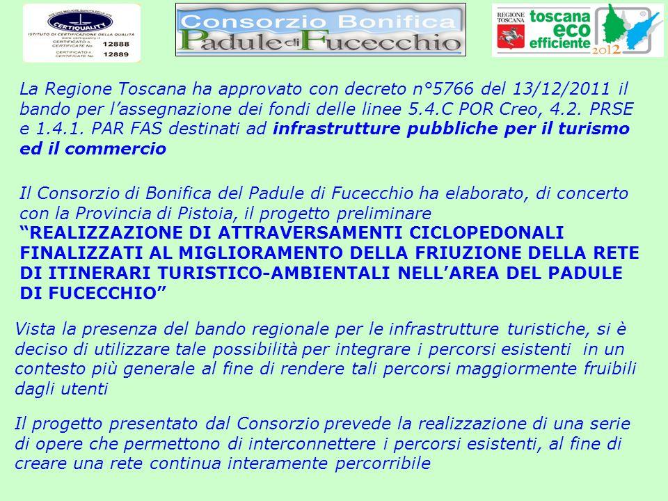 La Regione Toscana ha approvato con decreto n°5766 del 13/12/2011 il bando per l'assegnazione dei fondi delle linee 5.4.C POR Creo, 4.2. PRSE e 1.4.1. PAR FAS destinati ad infrastrutture pubbliche per il turismo ed il commercio