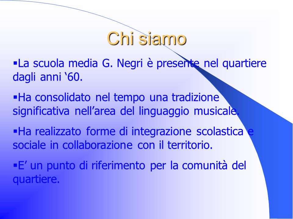 Chi siamo La scuola media G. Negri è presente nel quartiere dagli anni '60.