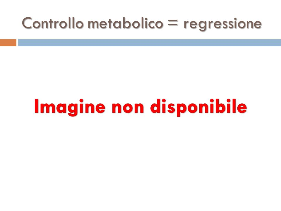 Controllo metabolico = regressione