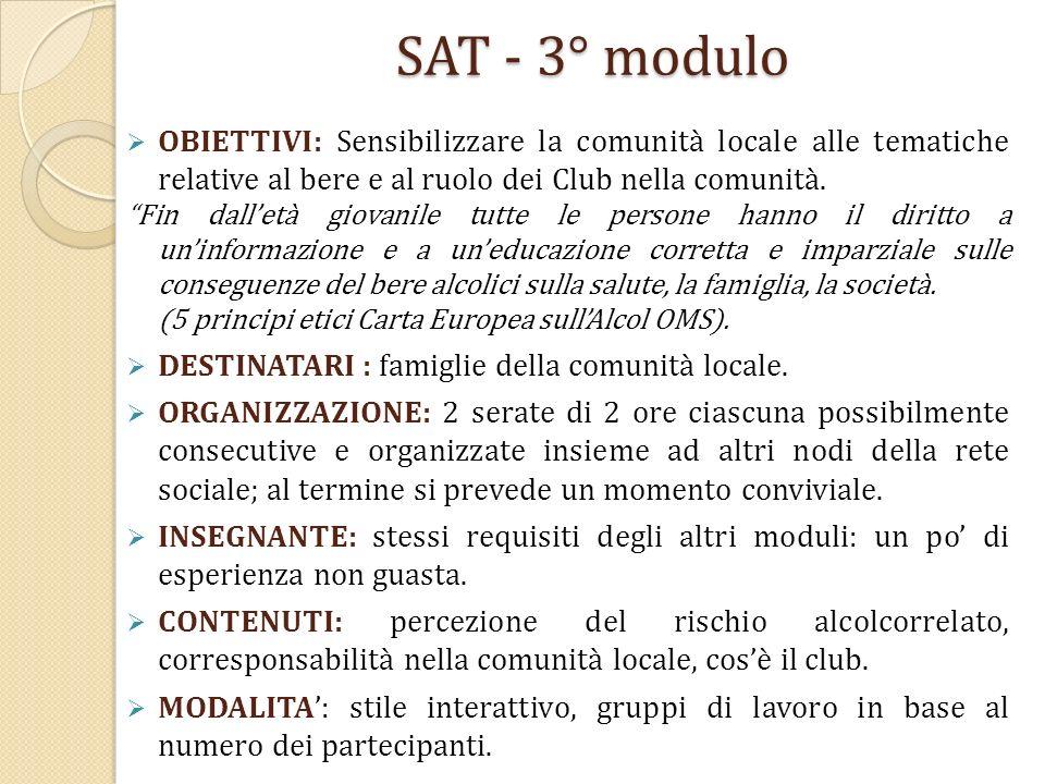 SAT - 3° modulo OBIETTIVI: Sensibilizzare la comunità locale alle tematiche relative al bere e al ruolo dei Club nella comunità.