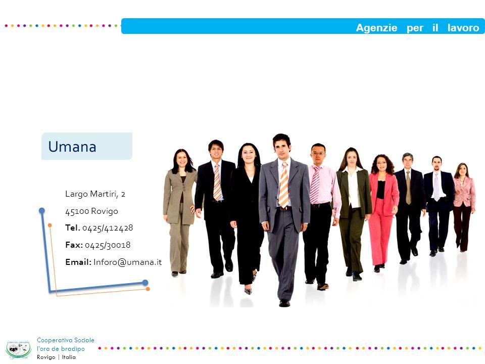 Umana Agenzie per il lavoro Largo Martiri, 2 45100 Rovigo