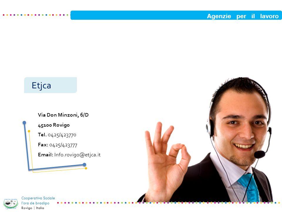 Etjca Agenzie per il lavoro Via Don Minzoni, 6/D 45100 Rovigo