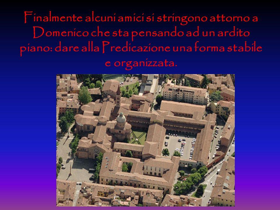 Finalmente alcuni amici si stringono attorno a Domenico che sta pensando ad un ardito piano: dare alla Predicazione una forma stabile e organizzata.
