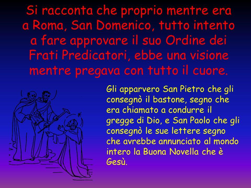 Si racconta che proprio mentre era a Roma, San Domenico, tutto intento a fare approvare il suo Ordine dei Frati Predicatori, ebbe una visione mentre pregava con tutto il cuore.