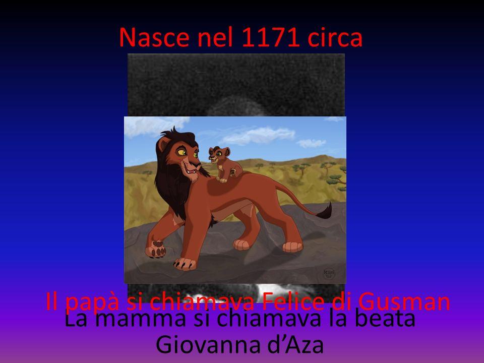 Nasce nel 1171 circa Il papà si chiamava Felice di Gusman