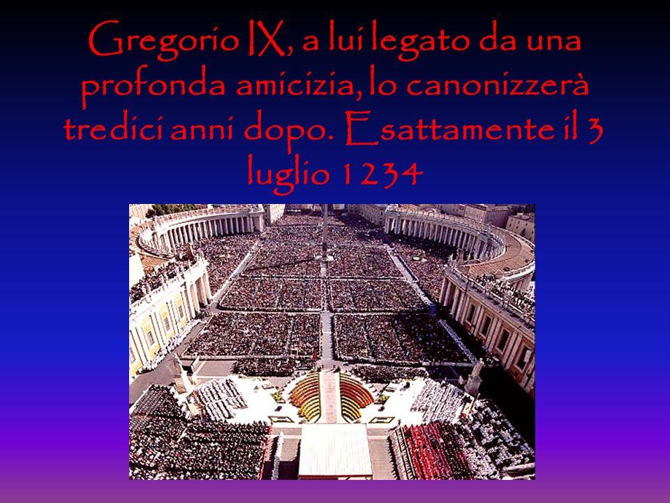 Gregorio IX, a lui legato da una profonda amicizia, lo canonizzerà tredici anni dopo.