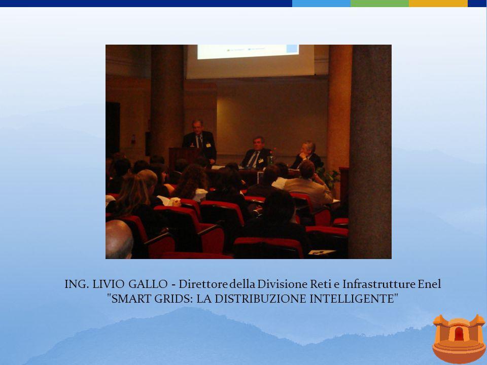 ING. LIVIO GALLO - Direttore della Divisione Reti e Infrastrutture Enel SMART GRIDS: LA DISTRIBUZIONE INTELLIGENTE