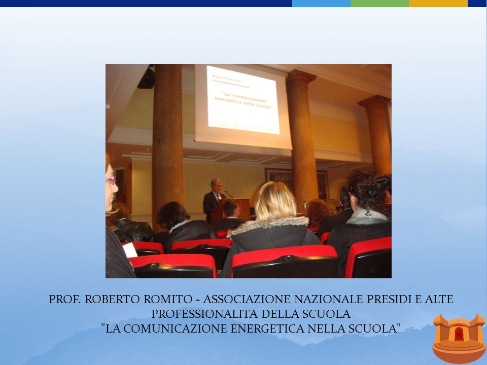 PROF. ROBERTO ROMITO - ASSOCIAZIONE NAZIONALE PRESIDI E ALTE PROFESSIONALITA DELLA SCUOLA LA COMUNICAZIONE ENERGETICA NELLA SCUOLA