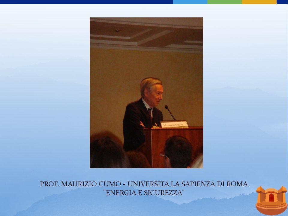 PROF. MAURIZIO CUMO - UNIVERSITA LA SAPIENZA DI ROMA ENERGIA E SICUREZZA