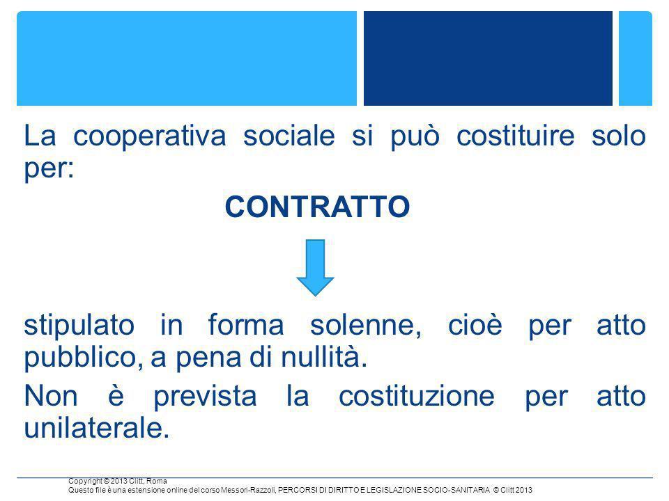 La cooperativa sociale si può costituire solo per: CONTRATTO